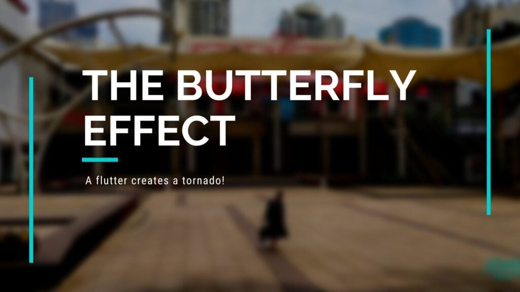 The Butterfly Effect || A flutter creates a tornado!